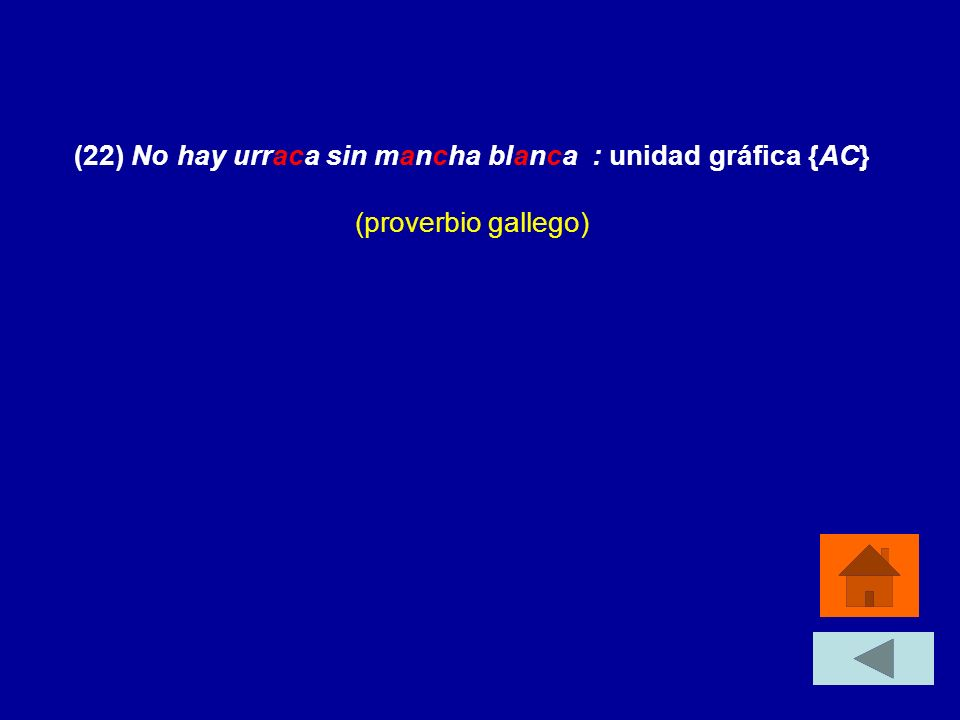 (22) No hay urraca sin mancha blanca : unidad gráfica {AC} (proverbio gallego)