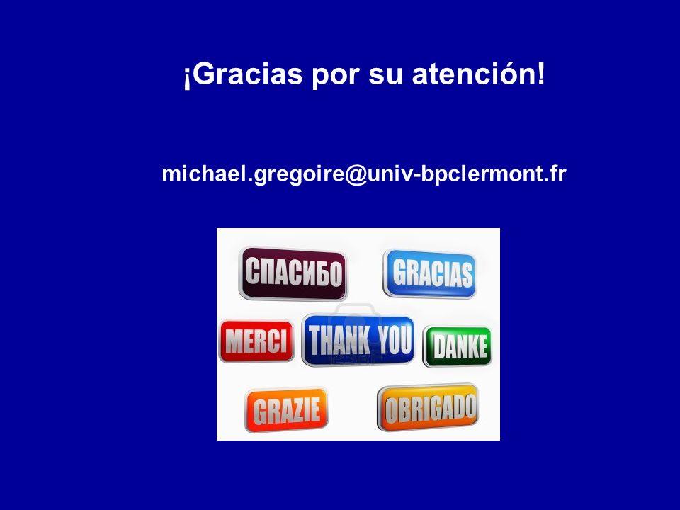 ¡Gracias por su atención! michael.gregoire@univ-bpclermont.fr