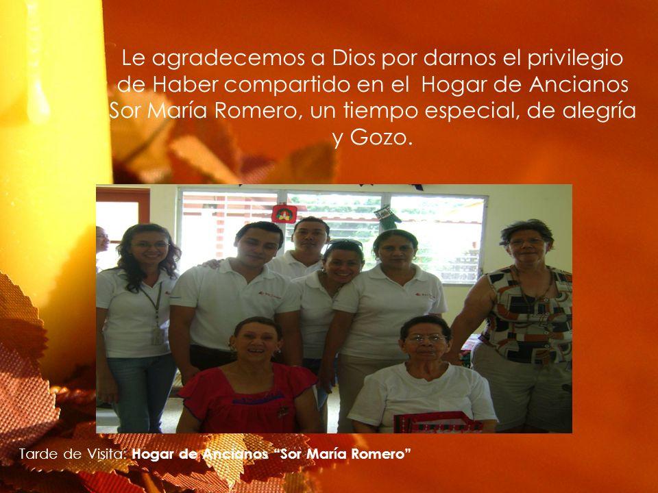 Le agradecemos a Dios por darnos el privilegio de Haber compartido en el Hogar de Ancianos Sor María Romero, un tiempo especial, de alegría y Gozo. Ta