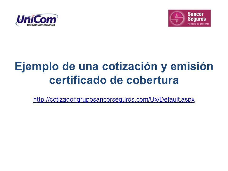 Ejemplo de una cotización y emisión certificado de cobertura http://cotizador.gruposancorseguros.com/Ux/Default.aspx