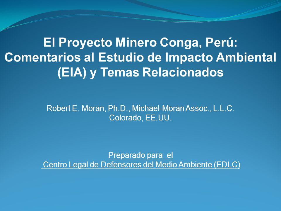 El Proyecto Minero Conga, Perú: Comentarios al Estudio de Impacto Ambiental (EIA) y Temas Relacionados Robert E. Moran, Ph.D., Michael-Moran Assoc., L