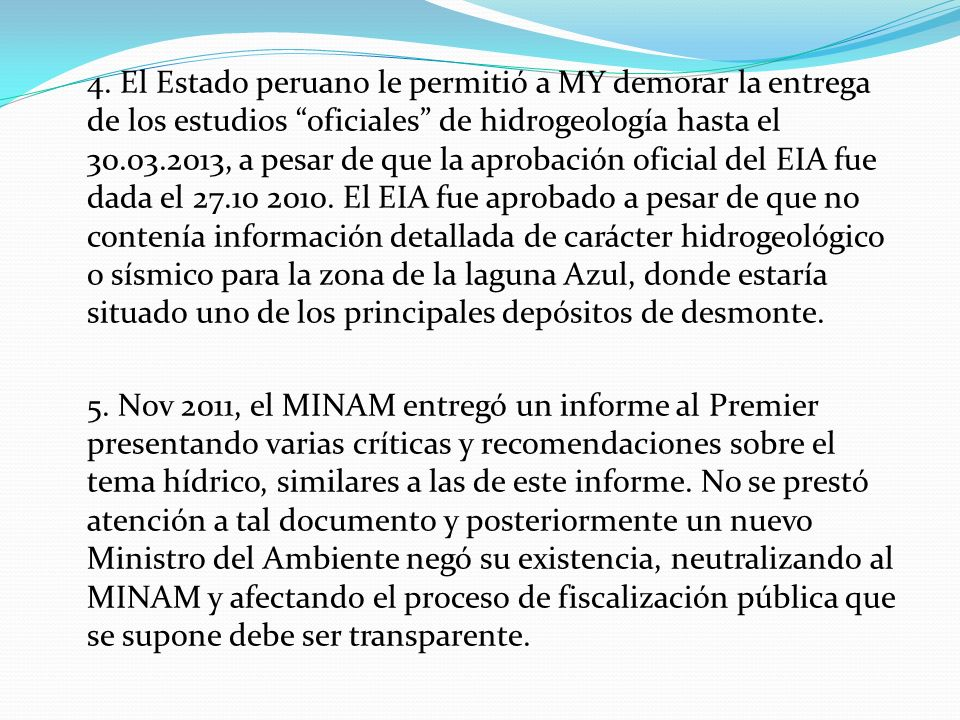 4. El Estado peruano le permitió a MY demorar la entrega de los estudios oficiales de hidrogeología hasta el 30.03.2013, a pesar de que la aprobación