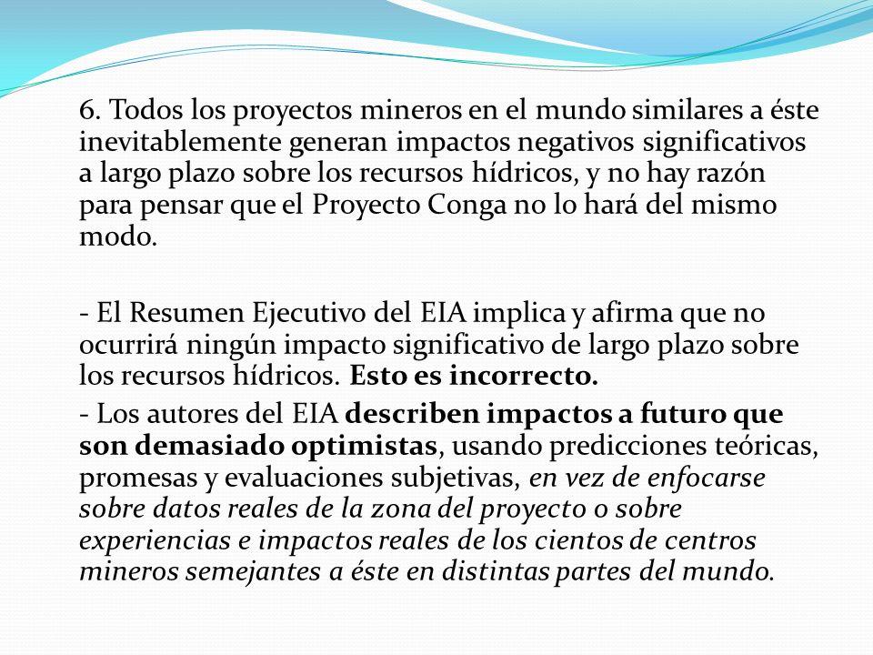 6. Todos los proyectos mineros en el mundo similares a éste inevitablemente generan impactos negativos significativos a largo plazo sobre los recursos