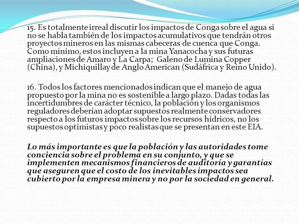 15. Es totalmente irreal discutir los impactos de Conga sobre el agua si no se habla también de los impactos acumulativos que tendrán otros proyectos