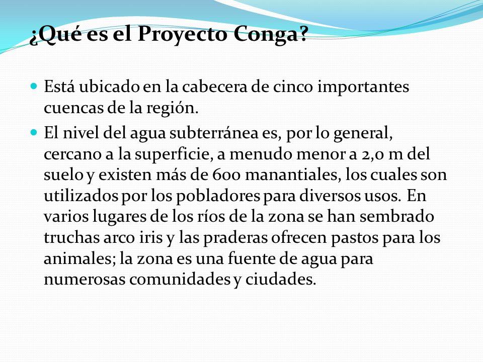 ¿Qué es el Proyecto Conga? Está ubicado en la cabecera de cinco importantes cuencas de la región. El nivel del agua subterránea es, por lo general, ce