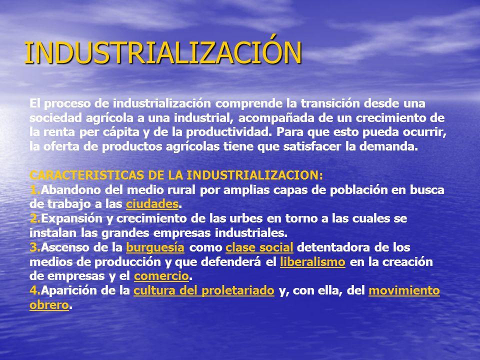 INDUSTRIALIZACIÓN INDUSTRIALIZACIÓN El proceso de industrialización comprende la transición desde una sociedad agrícola a una industrial, acompañada de un crecimiento de la renta per cápita y de la productividad.