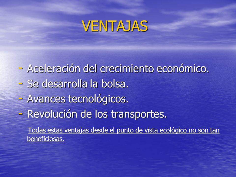 VENTAJAS VENTAJAS - Aceleración del crecimiento económico.