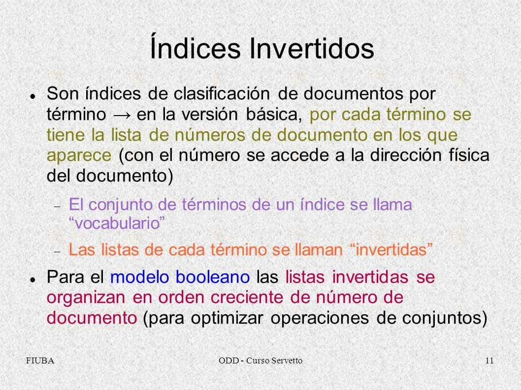FIUBAODD - Curso Servetto11 Índices Invertidos Son índices de clasificación de documentos por término en la versión básica, por cada término se tiene
