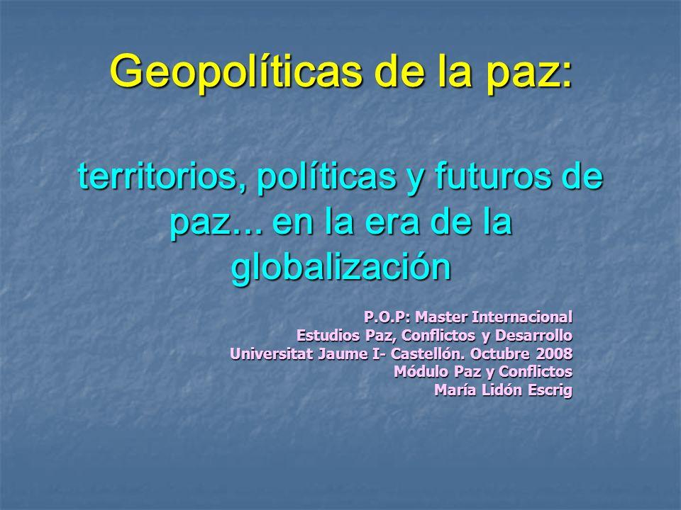 Geopolíticas de la paz: territorios, políticas y futuros de paz... en la era de la globalización P.O.P: Master Internacional Estudios Paz, Conflictos