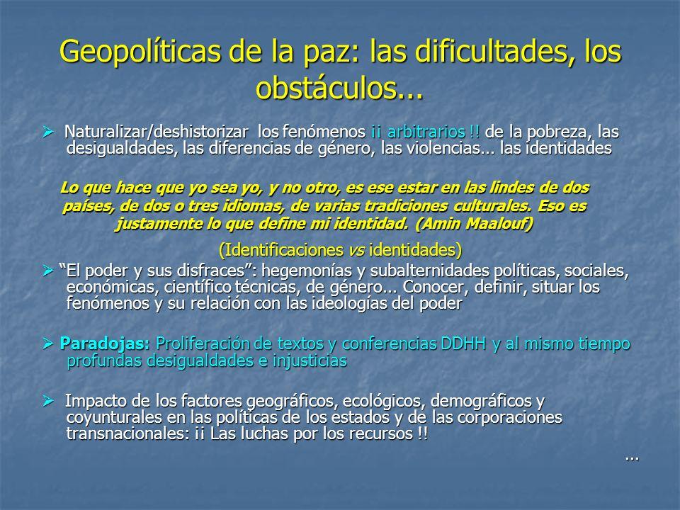 Geopolíticas de la paz: las dificultades, los obstáculos... Naturalizar/deshistorizar los fenómenos ¡¡ arbitrarios !! de la pobreza, las desigualdades