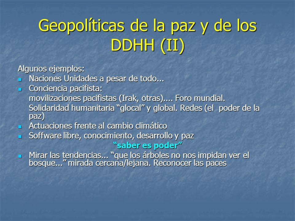 Geopolíticas de la paz y de los DDHH (II) Algunos ejemplos: Naciones Unidades a pesar de todo... Naciones Unidades a pesar de todo... Conciencia pacif