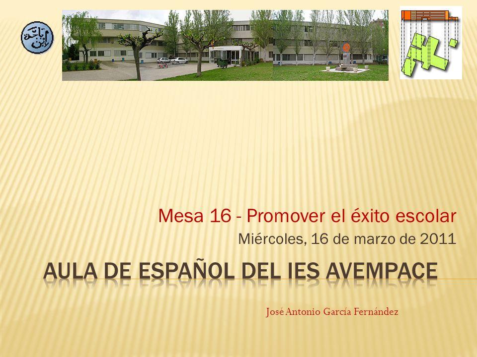 Mesa 16 - Promover el éxito escolar Miércoles, 16 de marzo de 2011 José Antonio García Fernández