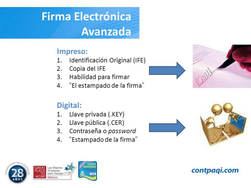 Firma Electrónica Avanzada Impreso: 1.Identificación Original (IFE) 2.Copia del IFE 3.Habilidad para firmar 4.El estampado de la firma Digital: 1.Llav