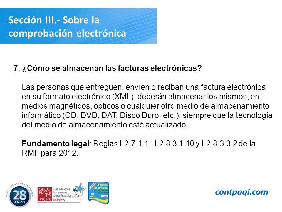 7. ¿Cómo se almacenan las facturas electrónicas? Las personas que entreguen, envíen o reciban una factura electrónica en su formato electrónico (XML),
