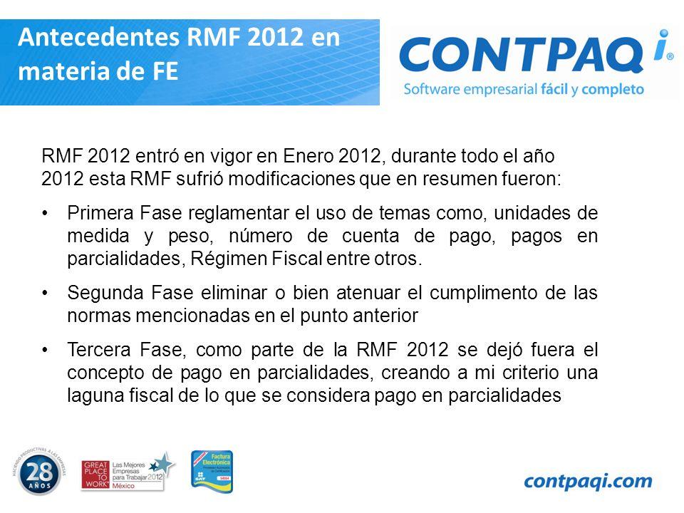 Antecedentes RMF 2012 en materia de FE RMF 2012 entró en vigor en Enero 2012, durante todo el año 2012 esta RMF sufrió modificaciones que en resumen f