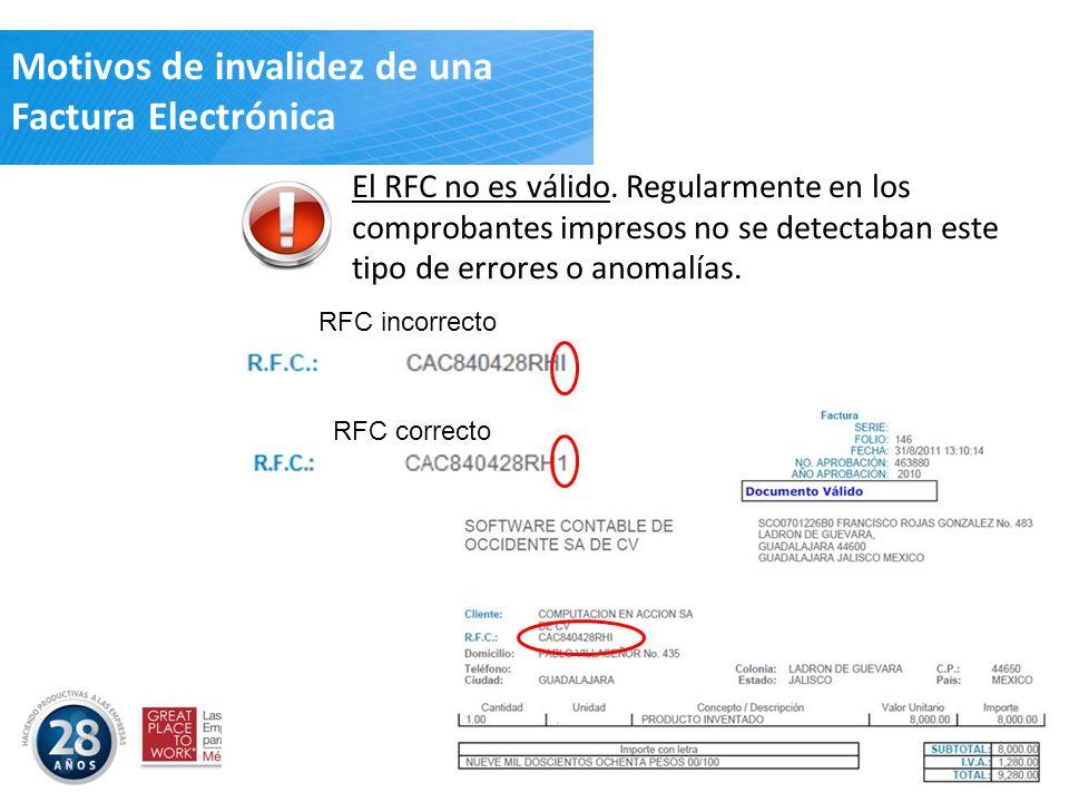 Motivos de invalidez de una Factura Electrónica El RFC no es válido. Regularmente en los comprobantes impresos no se detectaban este tipo de errores o