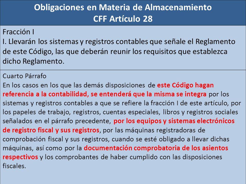 Obligaciones en Materia de Almacenamiento CFF Artículo 28 Fracción I I. Llevarán los sistemas y registros contables que señale el Reglamento de este C