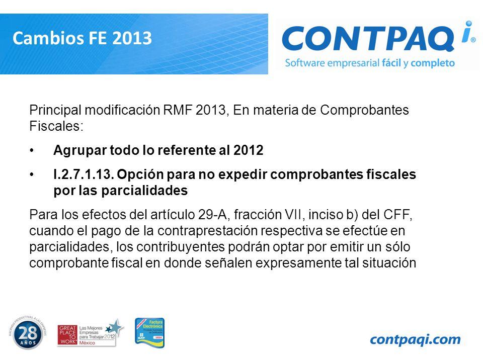 Cambios FE 2013 Principal modificación RMF 2013, En materia de Comprobantes Fiscales: Agrupar todo lo referente al 2012 I.2.7.1.13. Opción para no exp