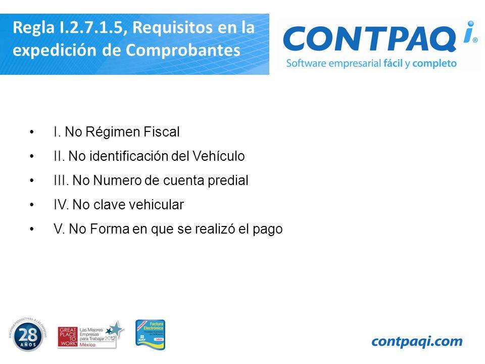 Regla I.2.7.1.5, Requisitos en la expedición de Comprobantes I. No Régimen Fiscal II. No identificación del Vehículo III. No Numero de cuenta predial