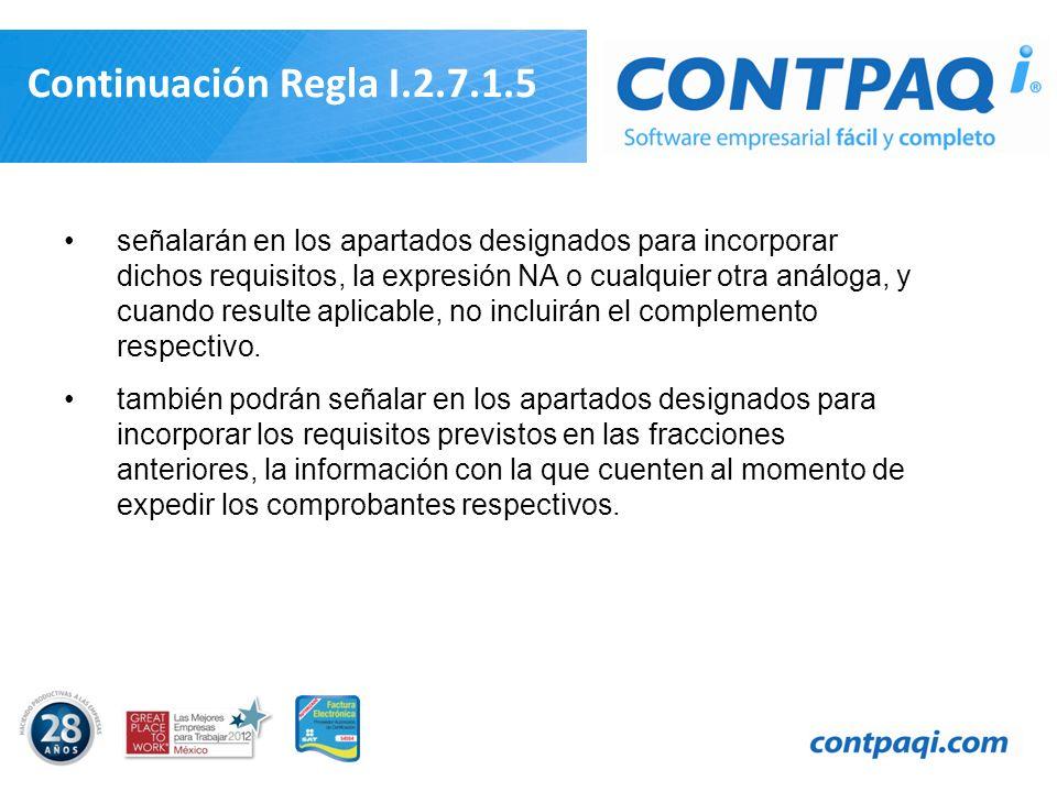 Continuación Regla I.2.7.1.5 señalarán en los apartados designados para incorporar dichos requisitos, la expresión NA o cualquier otra análoga, y cuan