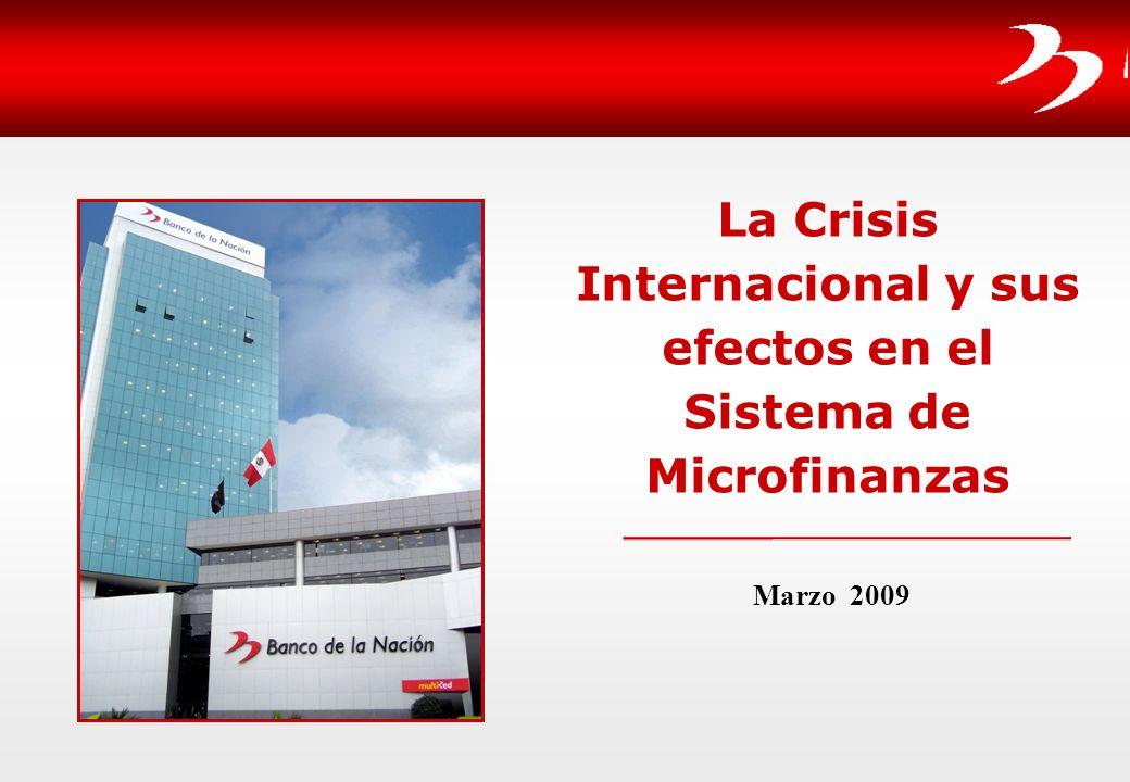 INDICE 1.CRISIS FINANCIERA INTERNACIONAL – PERSPECTIVAS 2.SEÑALES EN LA REGIÓN 3.ENTORNO ECONÓMICO PERÚ 4.SISTEMA FINANCIERO PERUANO 5.POSIBLES EFECTOS EN EL SECTOR MICROFINANCIERO 6.BN ¿QUÉ VIENE HACIENDO.