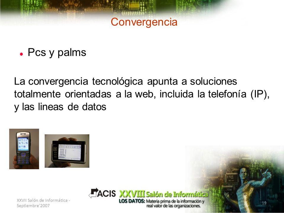 XXVII Salón de Informática - Septiembre'2007 19 Convergencia Pcs y palms La convergencia tecnológica apunta a soluciones totalmente orientadas a la we