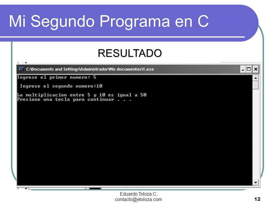 Eduardo Toloza C. contacto@etoloza.com12 Mi Segundo Programa en C RESULTADO