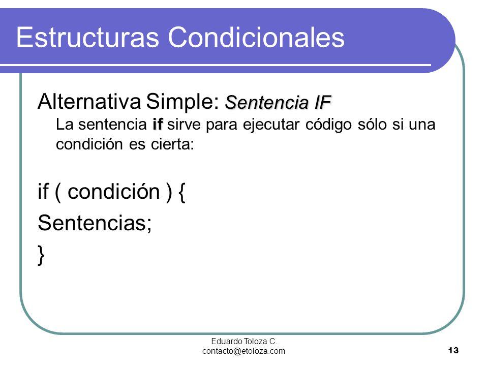 Eduardo Toloza C. contacto@etoloza.com13 Estructuras Condicionales Sentencia IF if Alternativa Simple: Sentencia IF La sentencia if sirve para ejecuta