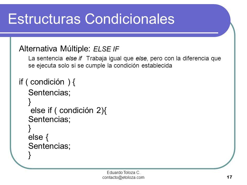 Eduardo Toloza C. contacto@etoloza.com17 Estructuras Condicionales ELSE IF else ifelse Alternativa Múltiple: ELSE IF La sentencia else if Trabaja igua