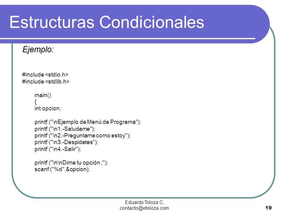 Eduardo Toloza C. contacto@etoloza.com19 Estructuras Condicionales Ejemplo: #include main() { int opcion; printf (