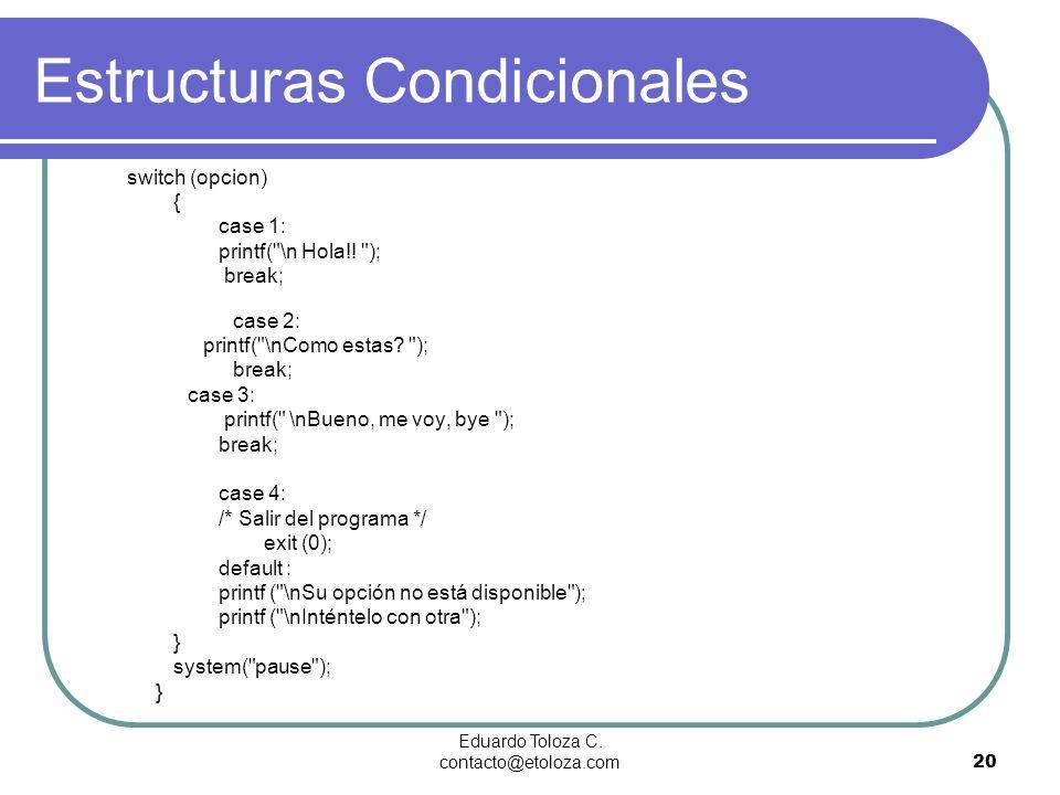Eduardo Toloza C. contacto@etoloza.com20 Estructuras Condicionales switch (opcion) { case 1: printf(