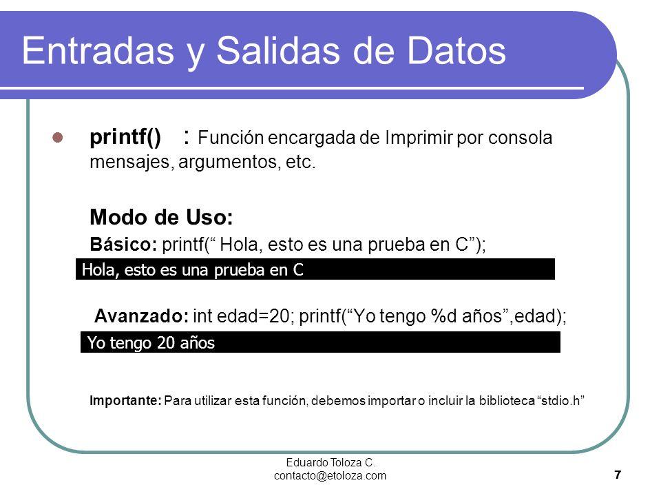 Eduardo Toloza C. contacto@etoloza.com7 printf() : Función encargada de Imprimir por consola mensajes, argumentos, etc. Modo de Uso: Básico: printf( H