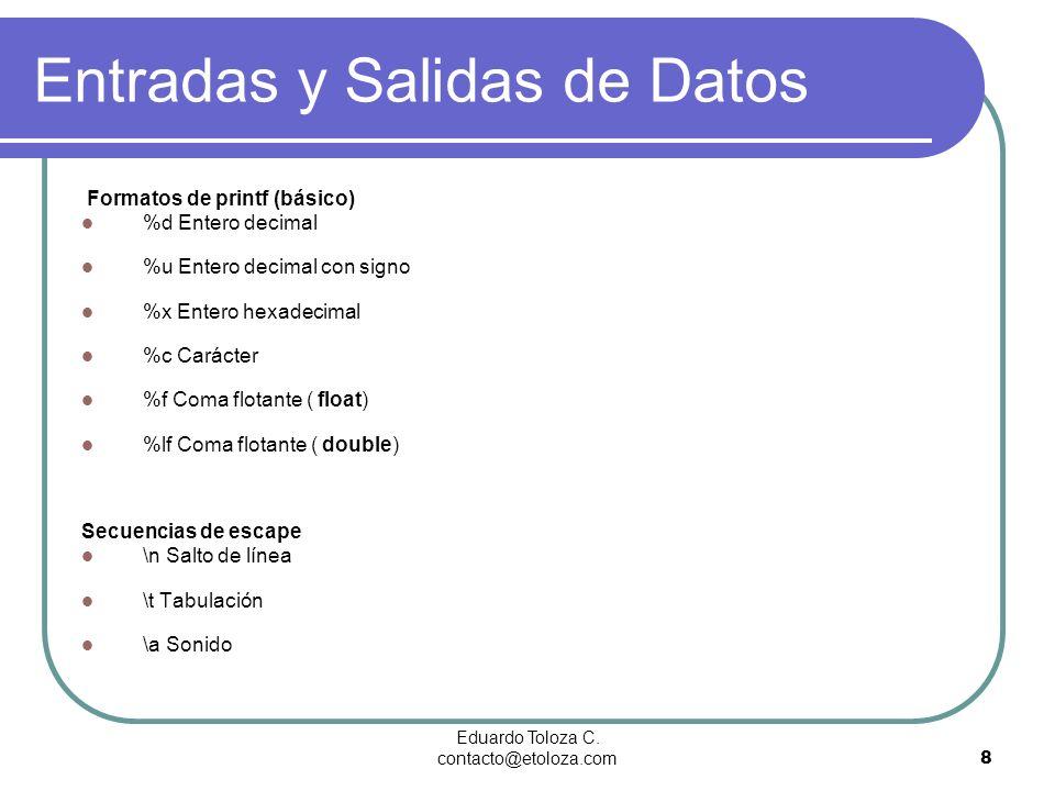 Eduardo Toloza C. contacto@etoloza.com8 Formatos de printf (básico) %d Entero decimal %u Entero decimal con signo %x Entero hexadecimal %c Carácter %f