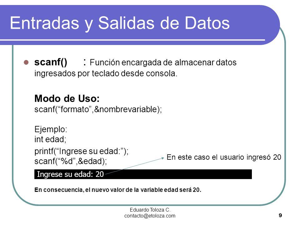 Eduardo Toloza C. contacto@etoloza.com9 scanf() : Función encargada de almacenar datos ingresados por teclado desde consola. Modo de Uso: scanf(format