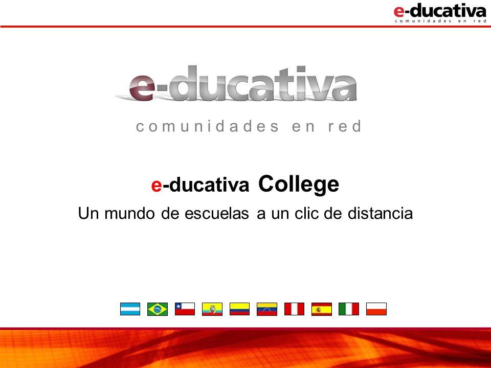 c o m u n i d a d e s e n r e d e-ducativa College Un mundo de escuelas a un clic de distancia