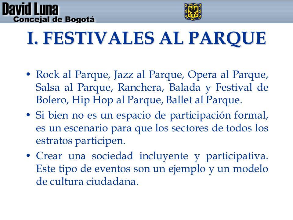 I. FESTIVALES AL PARQUE Rock al Parque, Jazz al Parque, Opera al Parque, Salsa al Parque, Ranchera, Balada y Festival de Bolero, Hip Hop al Parque, Ba