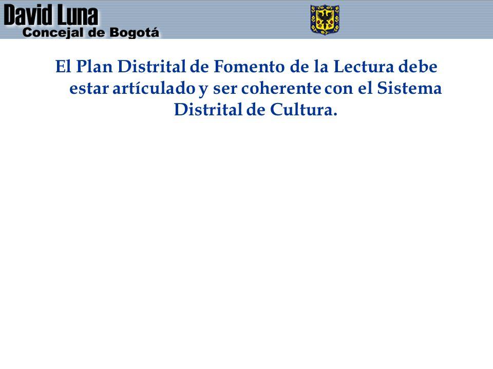 El Plan Distrital de Fomento de la Lectura debe estar artículado y ser coherente con el Sistema Distrital de Cultura.