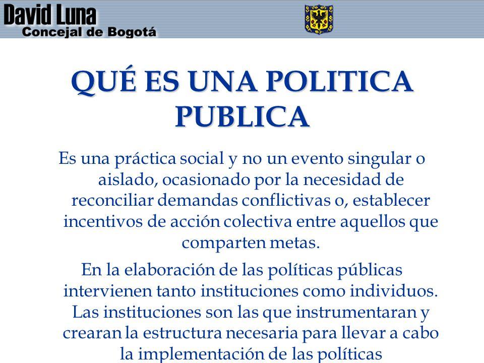 QUÉ ES UNA POLITICA PUBLICA Es una práctica social y no un evento singular o aislado, ocasionado por la necesidad de reconciliar demandas conflictivas