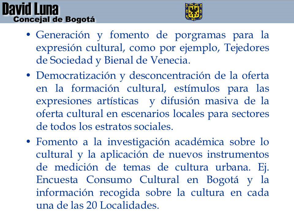 Generación y fomento de porgramas para la expresión cultural, como por ejemplo, Tejedores de Sociedad y Bienal de Venecia. Democratización y desconcen