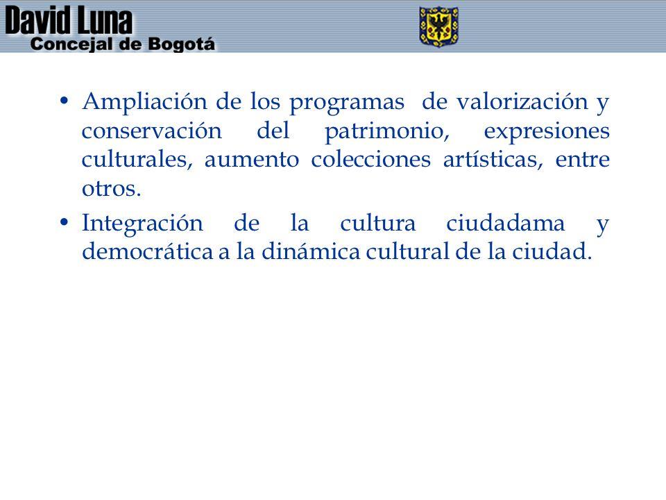 Ampliación de los programas de valorización y conservación del patrimonio, expresiones culturales, aumento colecciones artísticas, entre otros.