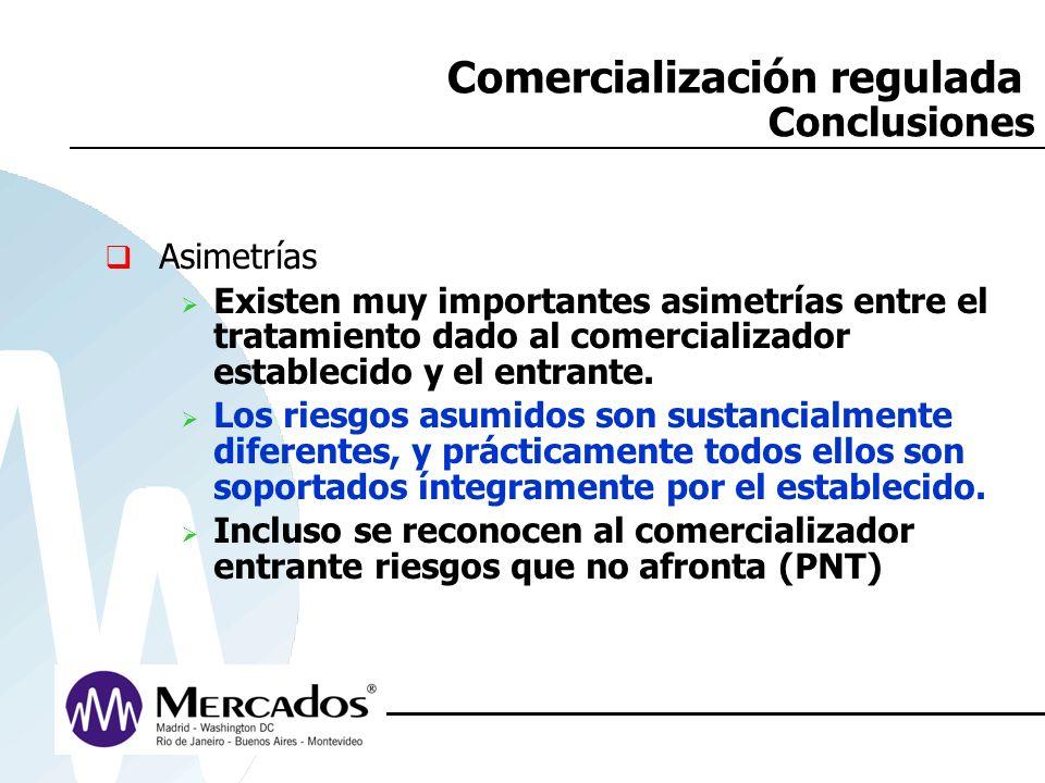 Comercialización regulada Conclusiones Asimetrías Existen muy importantes asimetrías entre el tratamiento dado al comercializador establecido y el ent