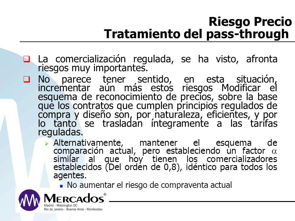 Riesgo Precio Tratamiento del pass-through La comercialización regulada, se ha visto, afronta riesgos muy importantes. No parece tener sentido, en est