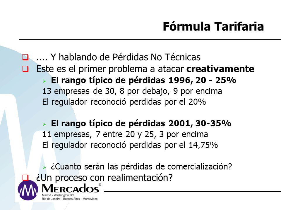 Fórmula Tarifaria.... Y hablando de Pérdidas No Técnicas Este es el primer problema a atacar creativamente El rango típico de pérdidas 1996, 20 - 25%