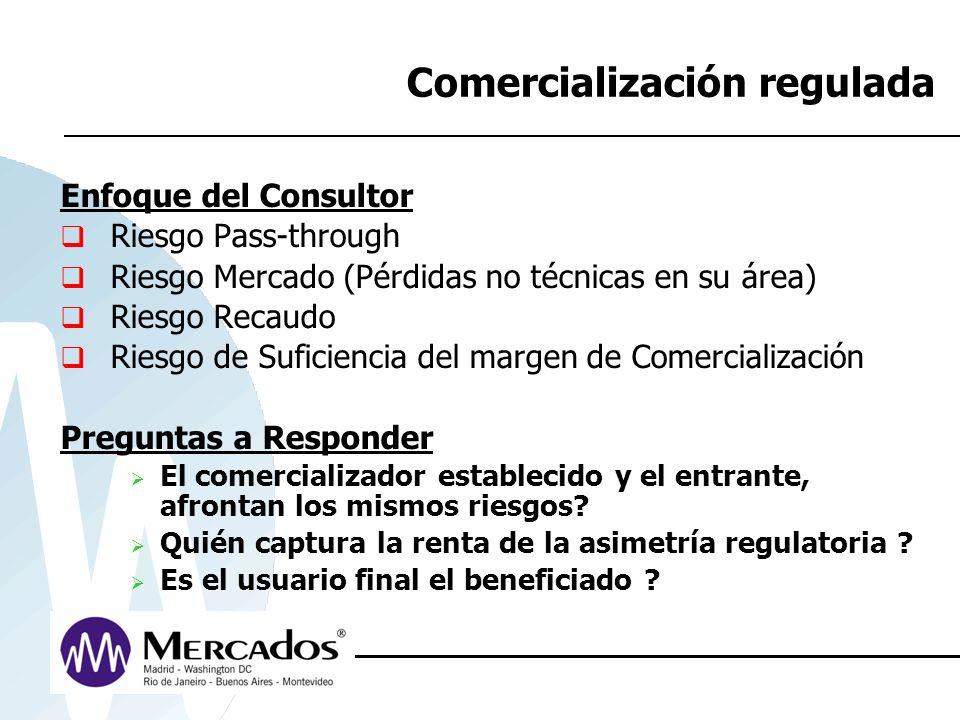Comercialización regulada Enfoque del Consultor Riesgo Pass-through Riesgo Mercado (Pérdidas no técnicas en su área) Riesgo Recaudo Riesgo de Suficien