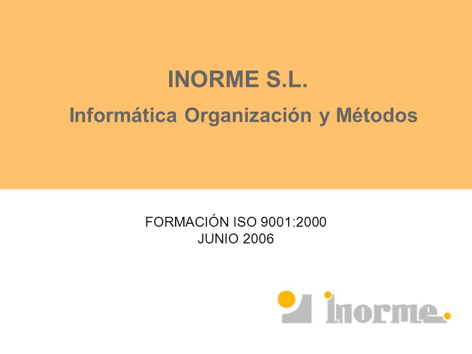 INORME S.L. Informática Organización y Métodos FORMACIÓN ISO 9001:2000 JUNIO 2006