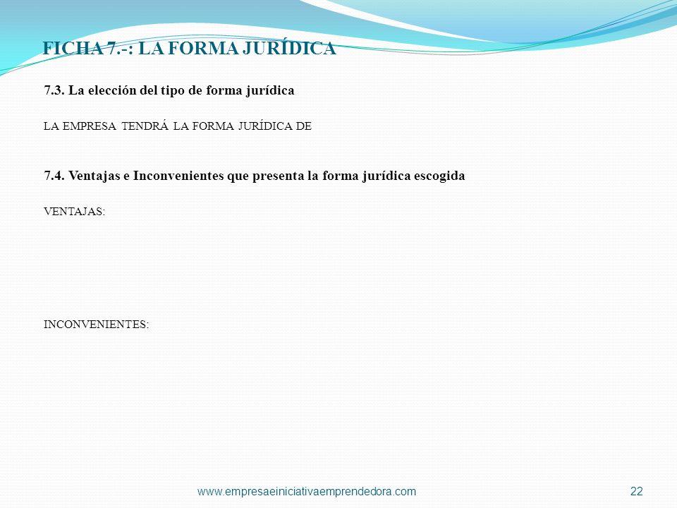 FICHA 7.-: LA FORMA JURÍDICA 7.3. La elección del tipo de forma jurídica LA EMPRESA TENDRÁ LA FORMA JURÍDICA DE 7.4. Ventajas e Inconvenientes que pre