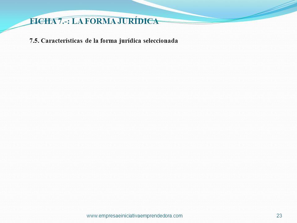 www.empresaeiniciativaemprendedora.com23 7.5. Características de la forma jurídica seleccionada FICHA 7.-: LA FORMA JURÍDICA