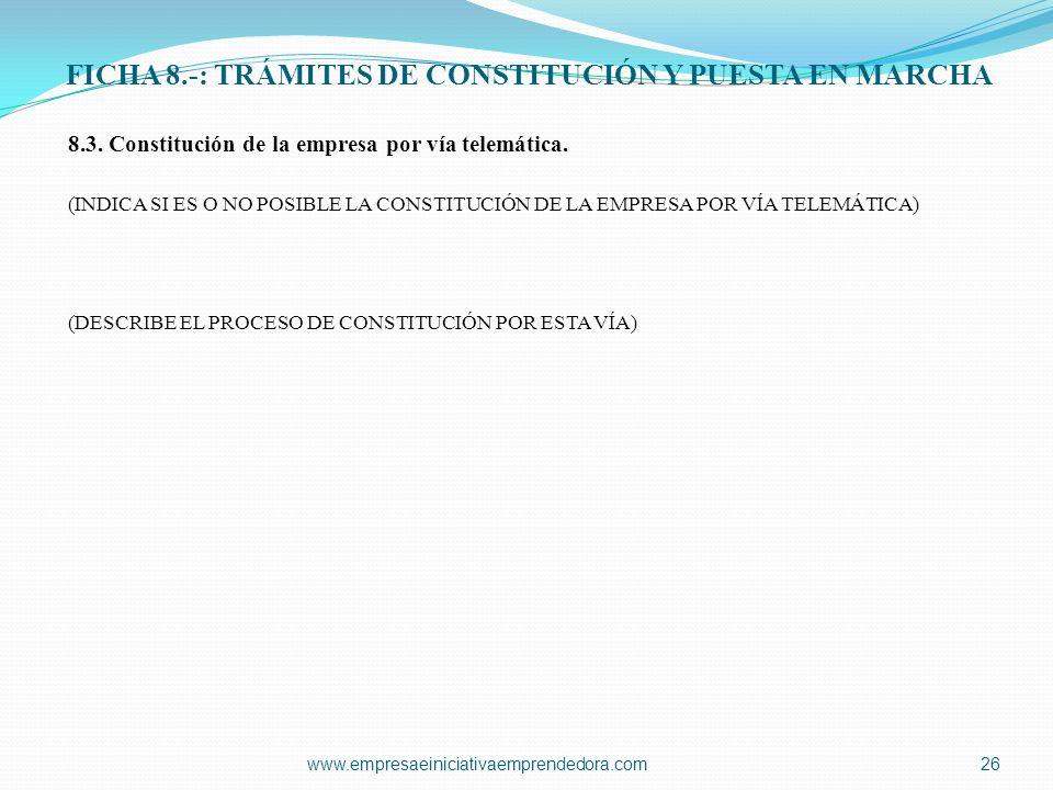 FICHA 8.-: TRÁMITES DE CONSTITUCIÓN Y PUESTA EN MARCHA 8.3. Constitución de la empresa por vía telemática. (INDICA SI ES O NO POSIBLE LA CONSTITUCIÓN