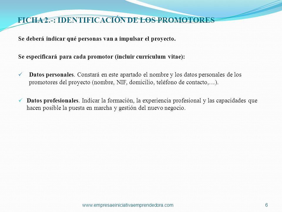 FICHA 2.-: IDENTIFICACIÓN DE LOS PROMOTORES Se deberá indicar qué personas van a impulsar el proyecto. Se especificará para cada promotor (incluir cur