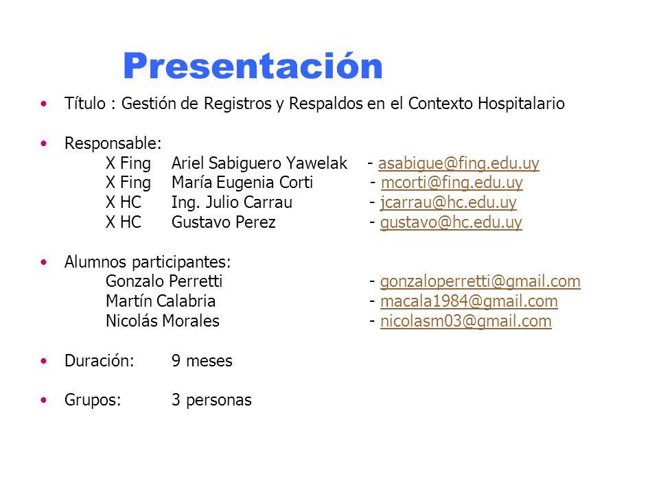Presentación Título : Gestión de Registros y Respaldos en el Contexto Hospitalario Responsable: X FingAriel Sabiguero Yawelak - asabigue@fing.edu.uyasabigue@fing.edu.uy X FingMaría Eugenia Corti - mcorti@fing.edu.uymcorti@fing.edu.uy X HCIng.